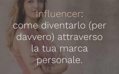 06 – Influencer: come diventarlo (per davvero) attraverso la tua marca personale