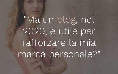 """08 – """"Ma un blog, nel 2020, è utile per rafforzare la mia marca personale?"""""""